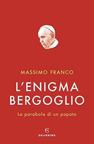 9788828204206: L'enigma Bergoglio. La parabola di un papato