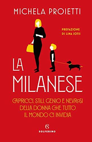 9788828205074: La milanese. Capricci, stili, genio e nevrosi della donna che tutto il mondo ci invidia