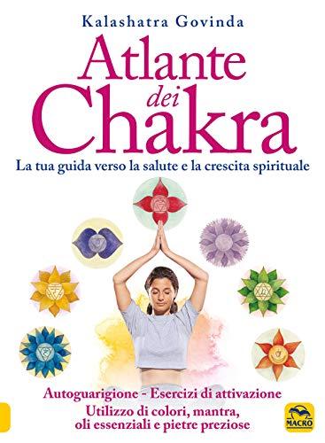 9788828506003: Atlante dei chakra. La tua guida verso la salute e la crescita spirituale