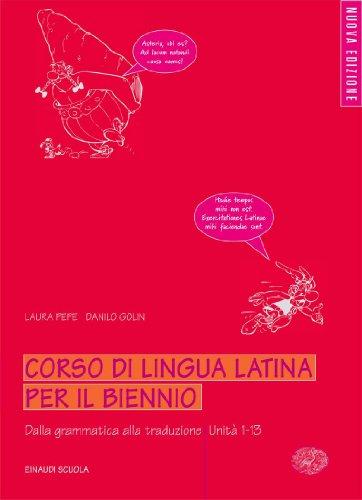 Corso di lingua latina per il biennio - dalla grammatica alla traduzione - Unità 1-13