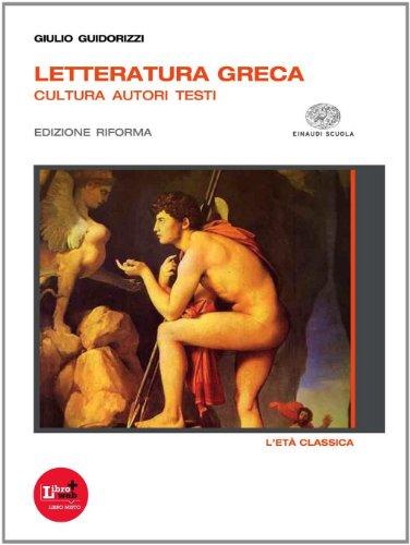 LETTERATURA GRECA. CULTURA AUTORI TESTI. ETA' CLASSICA. ED RIFORMA