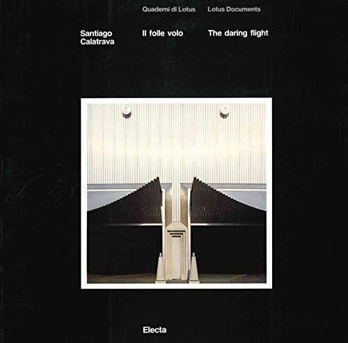 Santiago Calatrava: Il folle volo/ The daring flight. Quaderni di Lotus/ Lotus Documents....