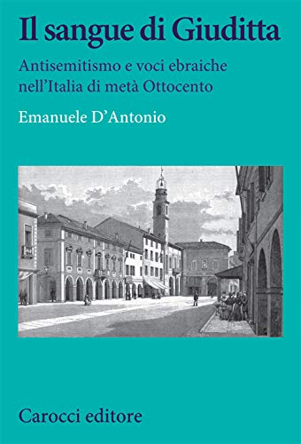 9788829003297: Il sangue di Giuditta. Antisemitismo e voci ebraiche nell'Italia di metà Ottocento