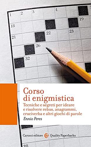 9788829005147: Corso di enigmistica. Tecniche e segreti per ideare e risolvere rebus, anagrammi, cruciverba e altri giochi di parole
