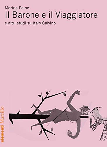 9788829700776: Il Barone e il viaggiatore e altri studi su Italo Calvino