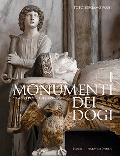 9788829704910: I monumenti dei dogi. Sei secoli di scultura a Venezia. Ediz. illustrata