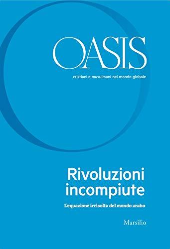 9788829707980: Oasis. Cristiani e musulmani nel mondo globale. Rivoluzioni incompiute. L'equazione irrisolta del mondo arabo (Vol. 31)