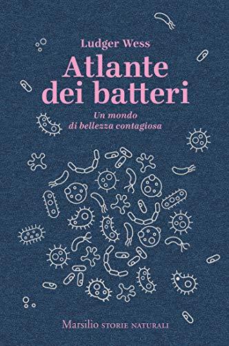 9788829708055: Atlante dei batteri. Un mondo di bellezza contagiosa