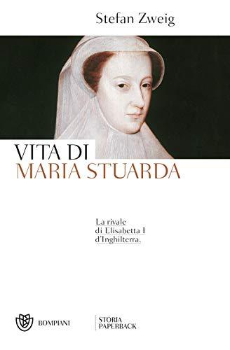 9788830101500: Vita di Maria Stuarda: La rivale di Elisabetta I d'Inghilterra
