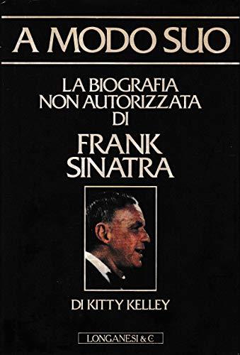 A modo suo. La biografia non autorizzata di Frank Sinatra.: Kelley,Kitty.
