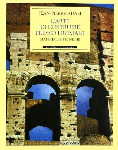 L'arte di costruire presso i romani. Materiali: Adam, Jean-Pierre