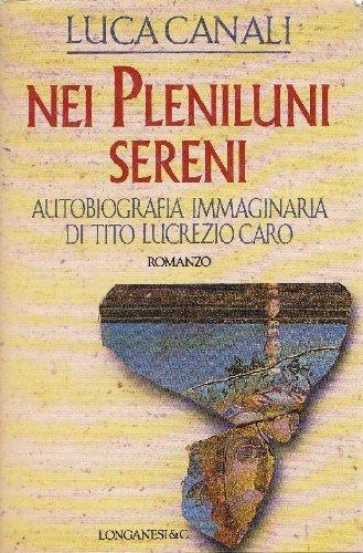 9788830412873: Nei pleniluni sereni. Autobiografia immaginaria di Tito Lucrezio Caro