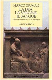 La dea, la vergine, il sangue: Archeologia: Marco Giuman