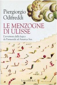 Le Menzogne di Ulisse (L'avventura della logica de Parmenide ad Amartya Sen, Il Cammeo Volume 430) (8830420441) by Piergiorgio Odifreddi