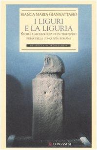 9788830421233: I liguri e la Liguria. Storia e archeologia di un territorio prima della conquista romana