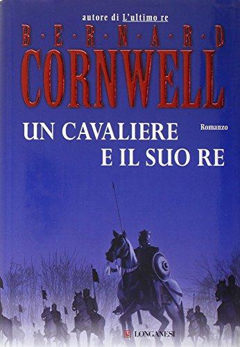 Un cavaliere e il suo re - Cornwell, Bernard