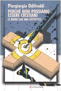 Perché non possiamo essere cristiani (e meno che mai cattolici) (8830424277) by Piergiorgio Odifreddi