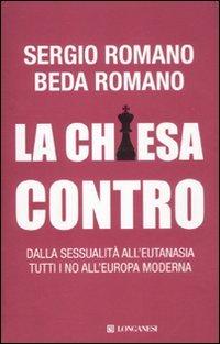 9788830431522: La Chiesa contro. Dalla sessualità all'eutanasia tutti i no all'Europa moderna