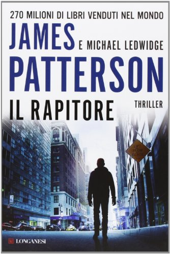 Il rapitore: James Patterson, Michael Ledwidge