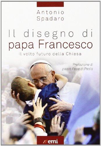 9788830721531: Il disegno di papa Francesco. Il volto futuro della Chiesa