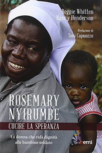 9788830723597: Rosemary Nyirumbe. Cucire la speranza. La donna che ridà dignità alle bambine soldato