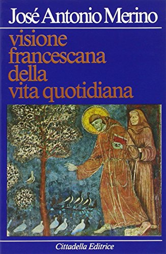 Visione francescana della vita quotidiana.: Merino,José Antonio.