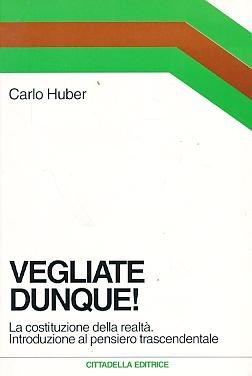 9788830806610: Vegliate Dunque!: La Costituzione Della Realta Introduzione Al Pensiero Trascendentale (Italian Edition)