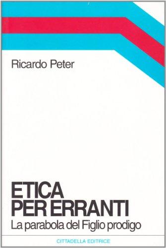 9788830807075: Etica per erranti. La parabola del figlio prodigo