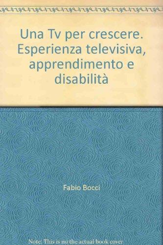 9788830808607: Una Tv per crescere. Esperienza televisiva, apprendimento e disabilità