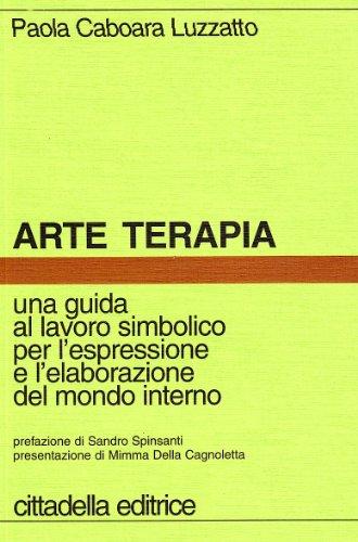 Arte terapia. Una guida al lavoro simbolico: Caboara Luzzatto, Paola