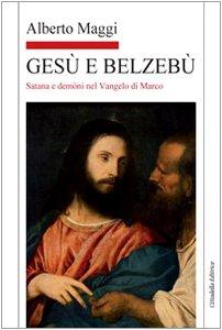 9788830809871: Gesù e Belzebù. Satana e demòni nel vangelo di Marco (Letture bibliche di Alberto Maggi)