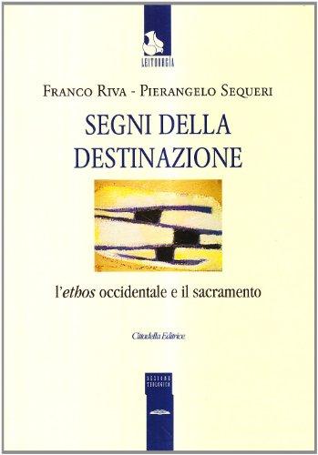 9788830809956: Segni della destinazione. L'ethos occidentale e il sacramento (Leitourgía. Sezione teologica)