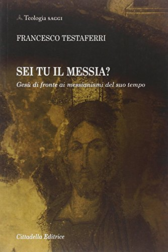 9788830809970: Sei tu il Messia? Gesù di fronte ai messianismi del suo tempo