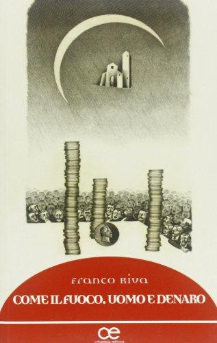 9788830811157: Come il fuoco. Uomo e denaro