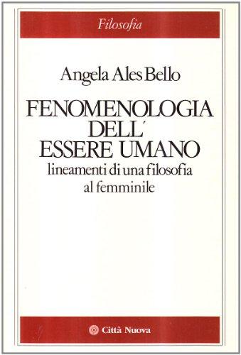 Fenomenologia dell'essere umano: Lineamenti di una filosofia: Ales Bello, Angela