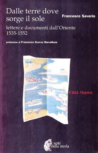9788831103343: Dalle terre dove sorge il sole. Lettere e documenti dall'Oriente 1535-1552