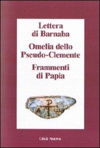 9788831114462: Lettera di Barnaba-Omelia dello Pseudo-Clemente-Frammenti di Papia