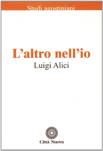 L'altro nell'io. In dialogo con Agostino.: Alici,Luigi.