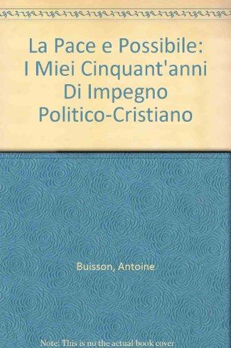 La Pace e Possibile: I Miei Cinquant'anni Di Impegno Politico-Cristiano: Buisson, Antoine