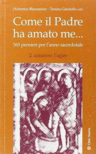 Come il Padre ha amato me . 365 pensieri per l'anno sacerdotale. Autunno: l'agire (...