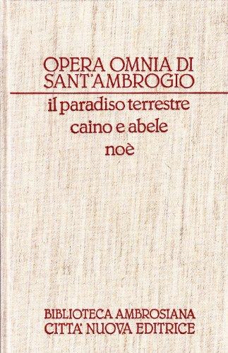 Opere esegetiche II/I. Il paradiso terrestre, Caino e Abele [Sancti Ambrosii Episcopi ...