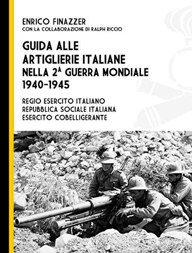 9788831430104: Guida alle artiglierie italiane nella seconda guerra mondiale, 1940-1945. Regio esercito italiano, Repubblica Sociale Italiana, esercito cobelligerante (Contemporanea)