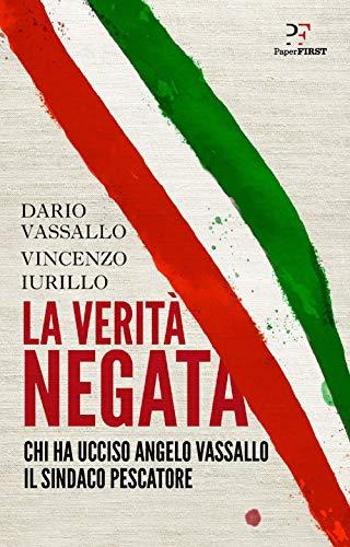 9788831431019: La verità negata. Chi ha ucciso Angelo Vassallo il sindaco pescatore