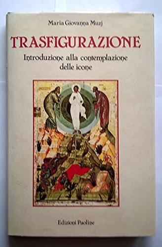 Trasfigurazione. Introduzione alla contemplazione delle icone.: Muzj,M. Giovanna.