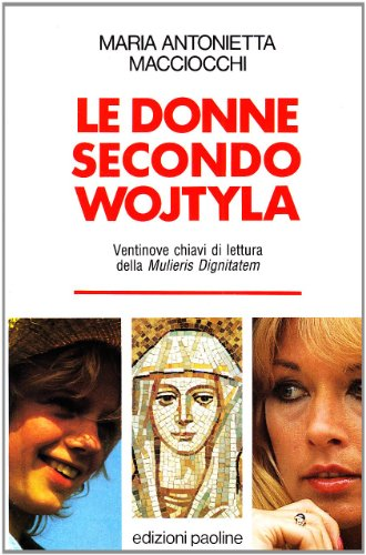 9788831506519: Le donne secondo Wojtyla. 29 chiavi di lettura della «Mulieris dignitatem»