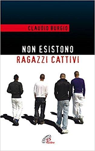 9788831537155: Non esistono ragazzi cattivi. Esperienze educative di un prete al Beccaria di Milano