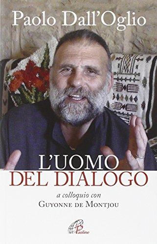 9788831545815: Paolo Dall'Oglio l'uomo del dialogo a colloquio con Guyonne de Montjou (Uomini e donne)