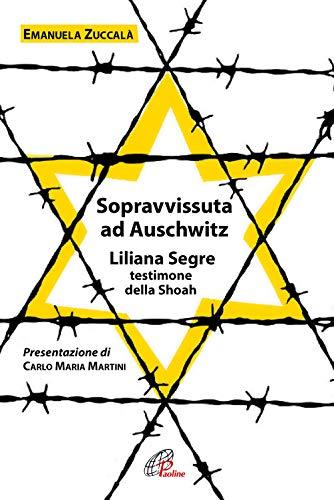 9788831551601: Sopravvissuta ad Auschwitz. Liliana Segre, testimone della Shoah. Nuova ediz.