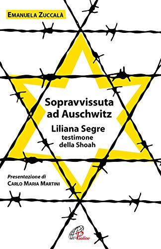 9788831553278: Sopravvissuta ad Auschwitz. Liliana Segre, testimone della Shoah. Nuova ediz.