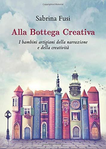 9788831659390: Alla Bottega Creativa. I bambini artigiani della narrazione e della creatività